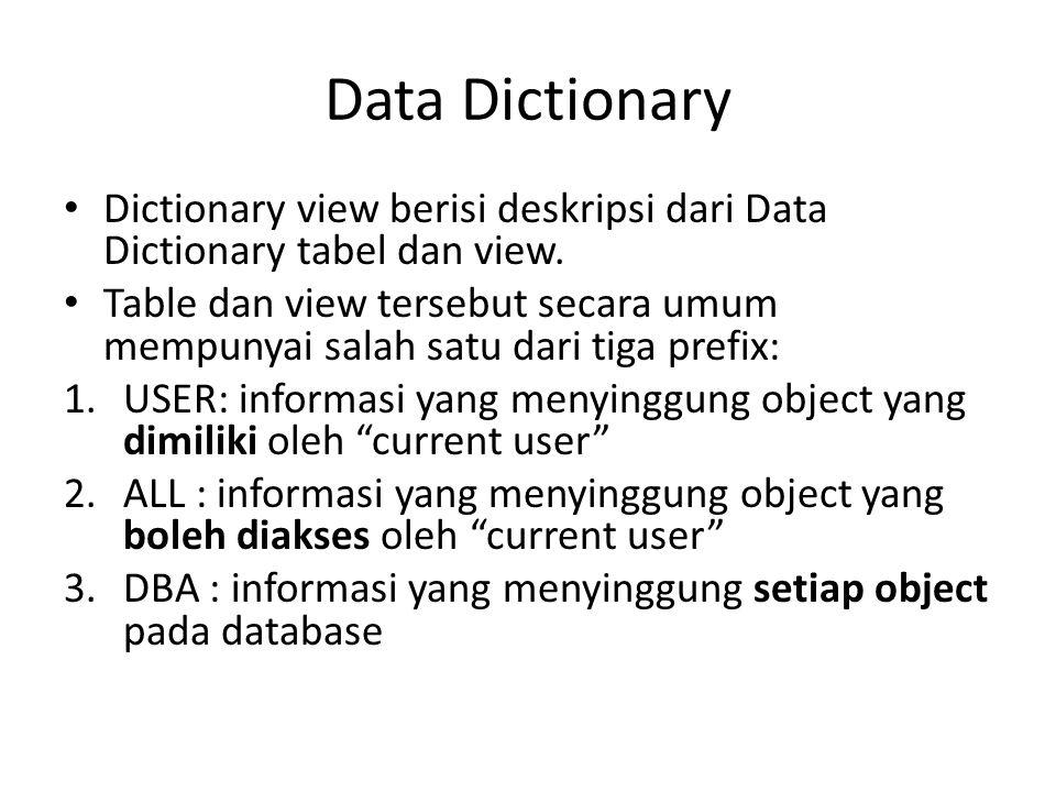 Data Dictionary Dictionary view berisi deskripsi dari Data Dictionary tabel dan view.