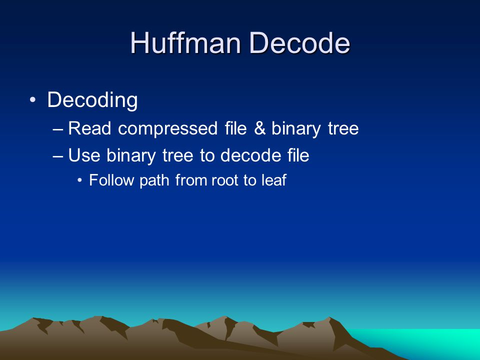 Huffman Decode Decoding Read compressed file & binary tree