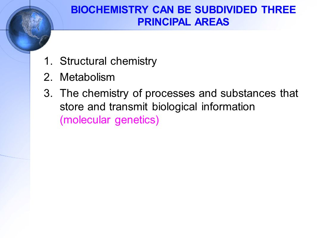 BIOCHEMISTRY CAN BE SUBDIVIDED THREE PRINCIPAL AREAS