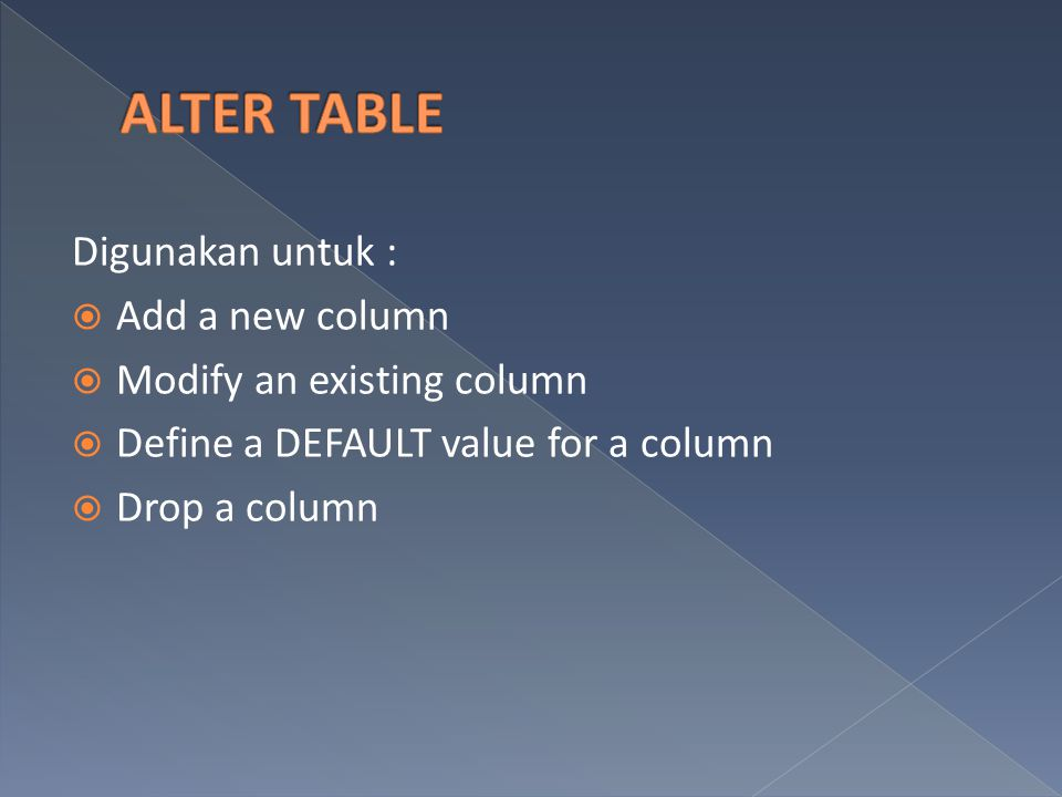 ALTER TABLE Digunakan untuk : Add a new column