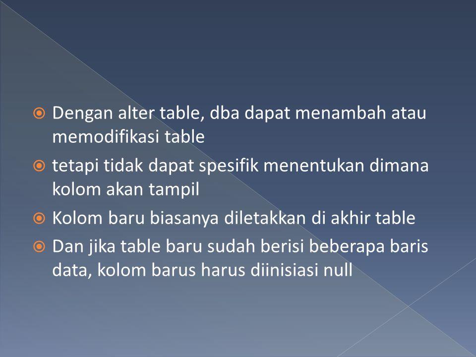 Dengan alter table, dba dapat menambah atau memodifikasi table
