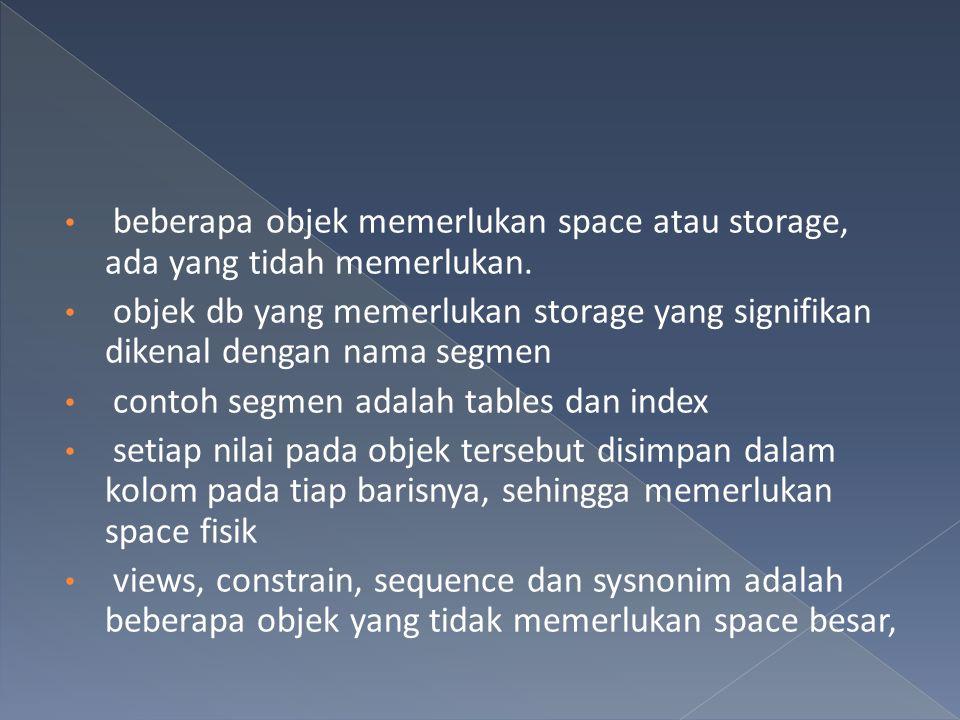 beberapa objek memerlukan space atau storage, ada yang tidah memerlukan.