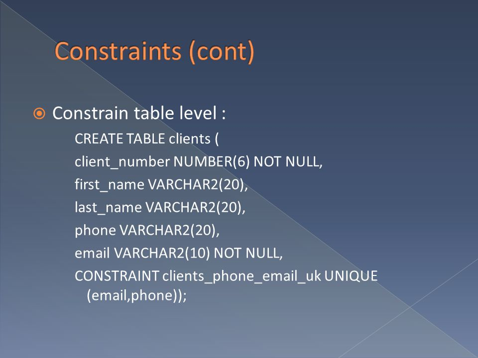 Constraints (cont) Constrain table level : CREATE TABLE clients (