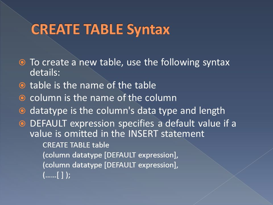 CREATE TABLE Syntax To create a new table, use the following syntax details: table is the name of the table.
