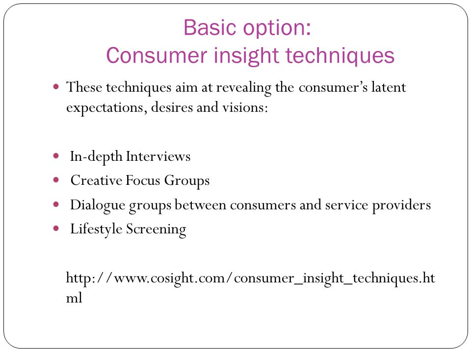 Basic option: Consumer insight techniques