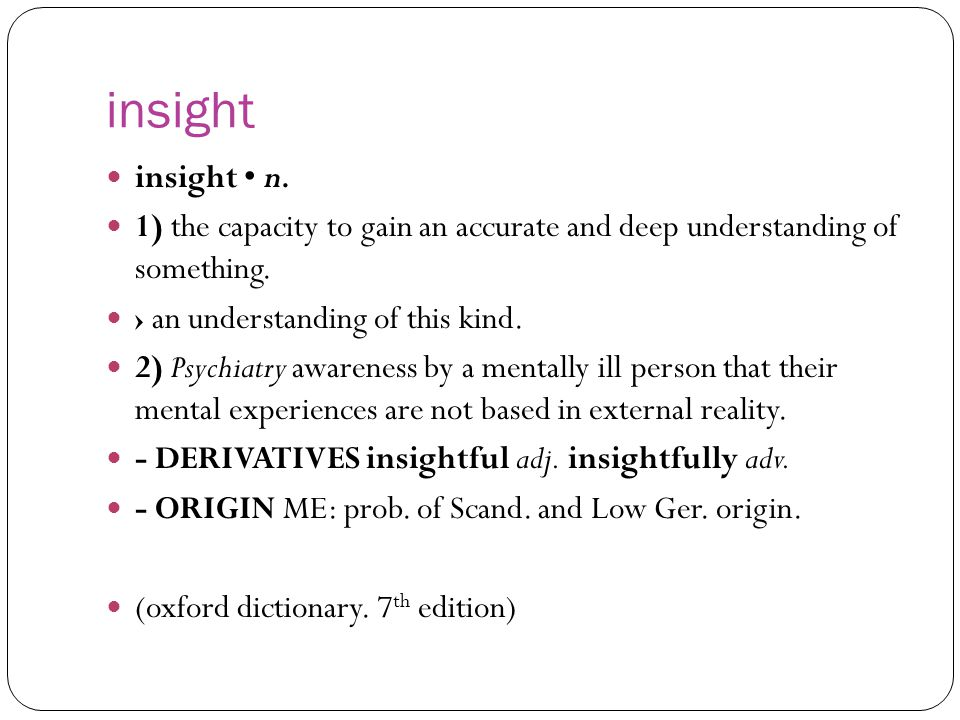 insight insight • n. 1) the capacity to gain an accurate and deep understanding of something. › an understanding of this kind.