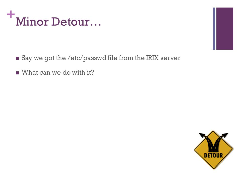 Minor Detour… Say we got the /etc/passwd file from the IRIX server