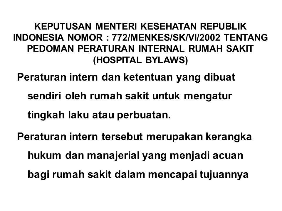 KEPUTUSAN MENTERI KESEHATAN REPUBLIK INDONESIA NOMOR : 772/MENKES/SK/VI/2002 TENTANG PEDOMAN PERATURAN INTERNAL RUMAH SAKIT (HOSPITAL BYLAWS)