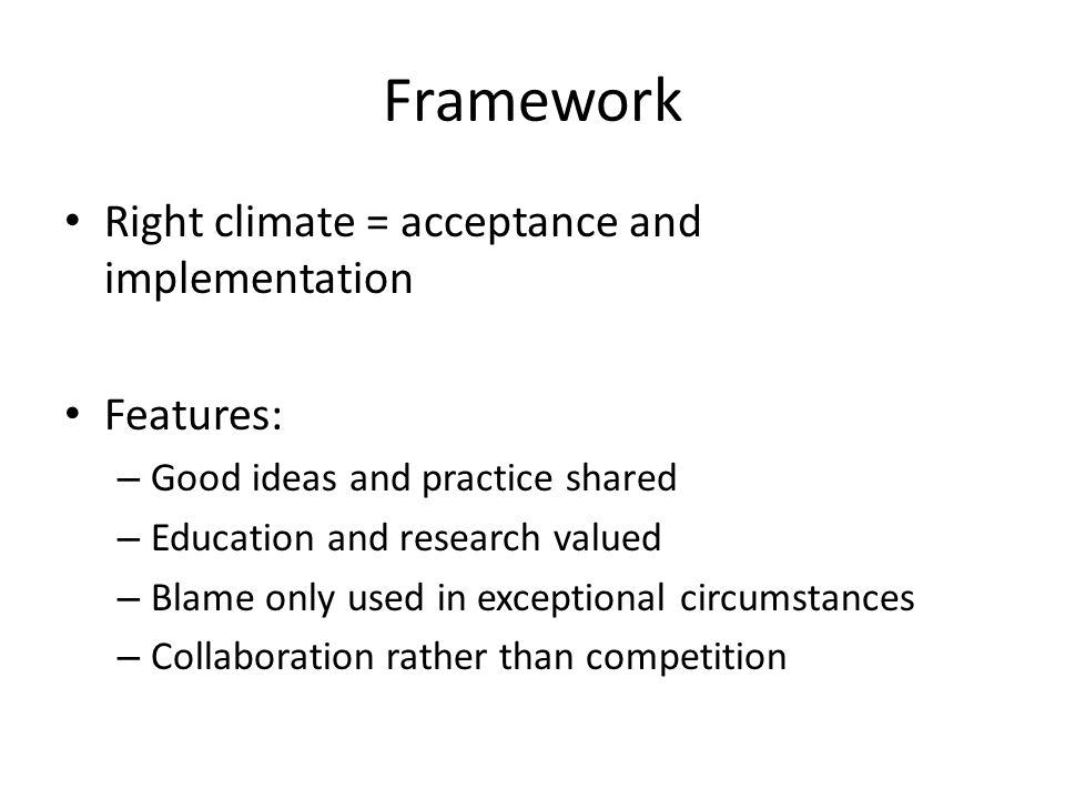Framework Right climate = acceptance and implementation Features: