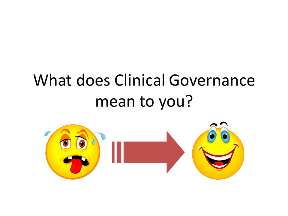 What does Clinical Governance mean to you