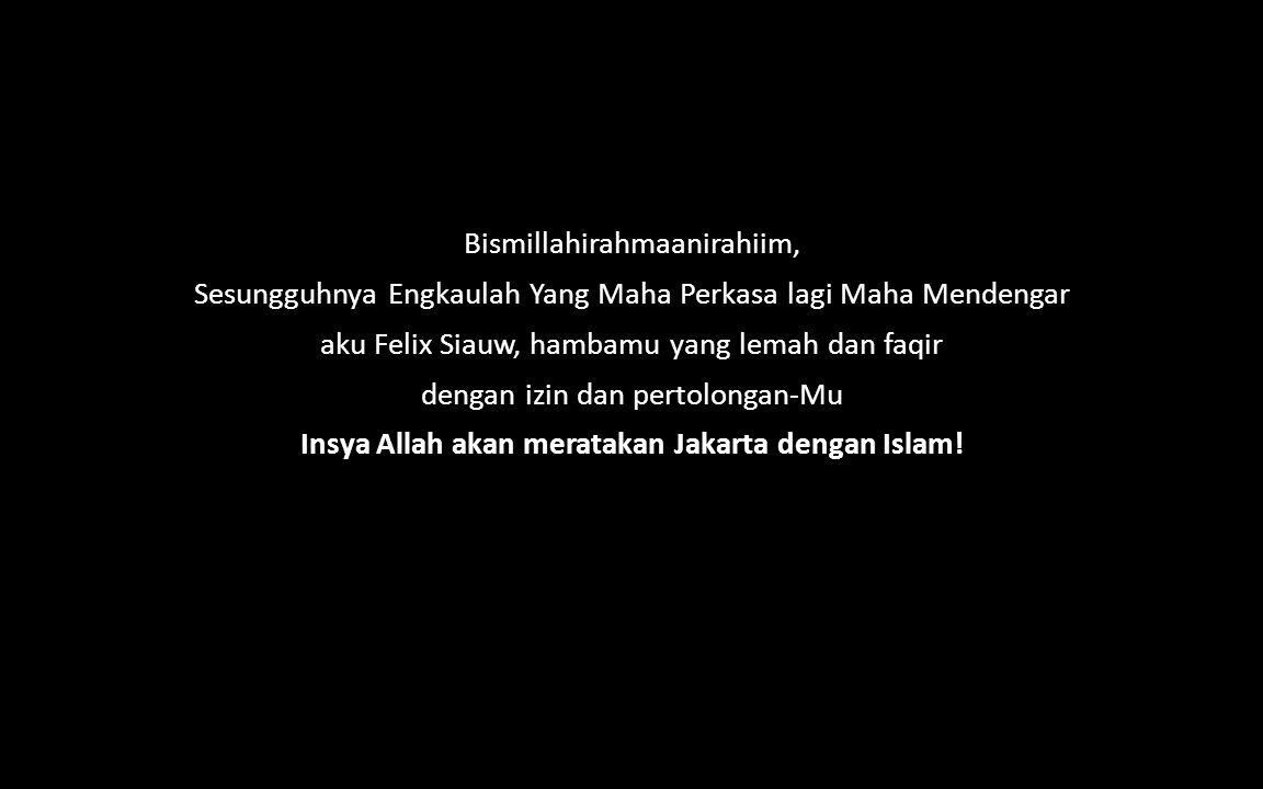Insya Allah akan meratakan Jakarta dengan Islam!