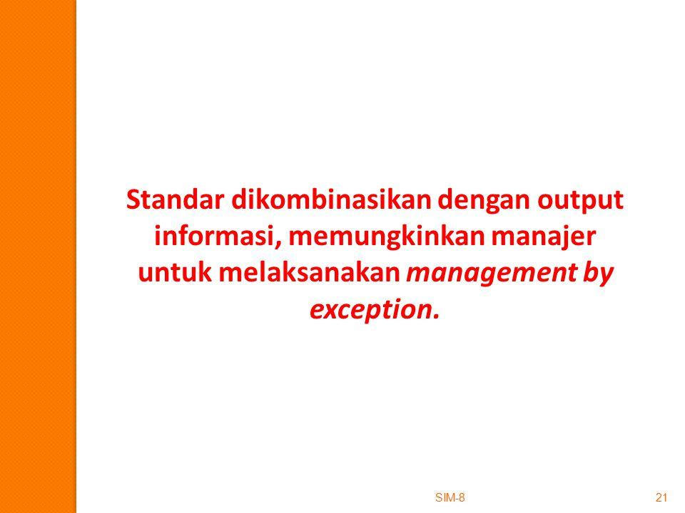 Standar dikombinasikan dengan output informasi, memungkinkan manajer untuk melaksanakan management by exception.