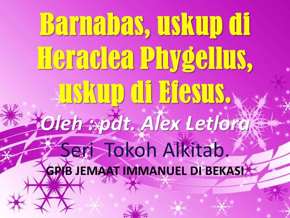Barnabas, uskup di Heraclea Phygellus, uskup di Efesus.