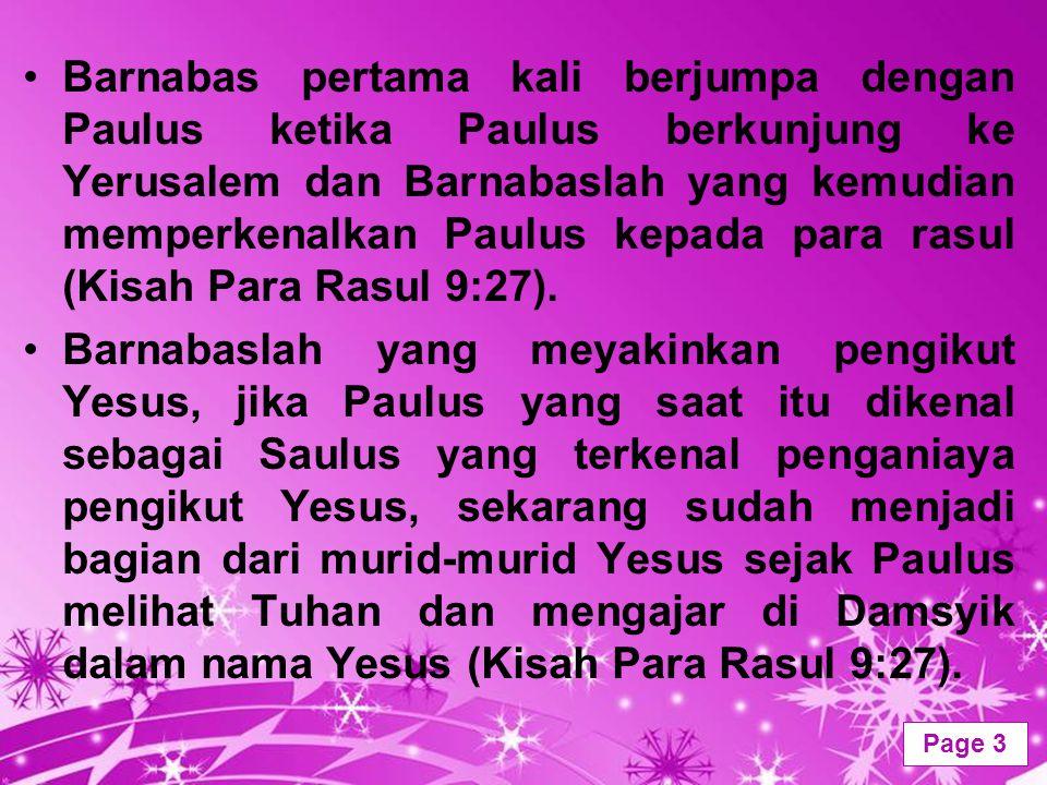 Barnabas pertama kali berjumpa dengan Paulus ketika Paulus berkunjung ke Yerusalem dan Barnabaslah yang kemudian memperkenalkan Paulus kepada para rasul (Kisah Para Rasul 9:27).