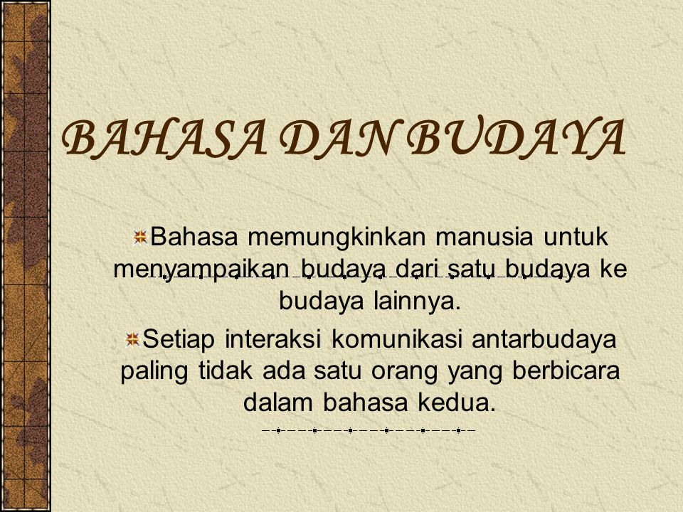BAHASA DAN BUDAYA Bahasa memungkinkan manusia untuk menyampaikan budaya dari satu budaya ke budaya lainnya.