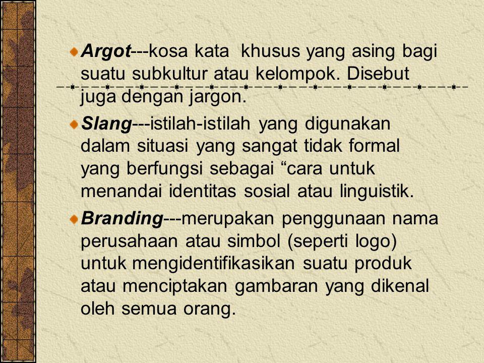 Argot---kosa kata khusus yang asing bagi suatu subkultur atau kelompok