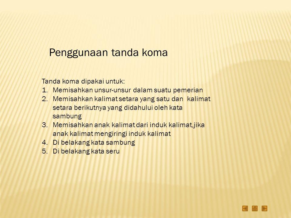 Penggunaan tanda koma Tanda koma dipakai untuk: