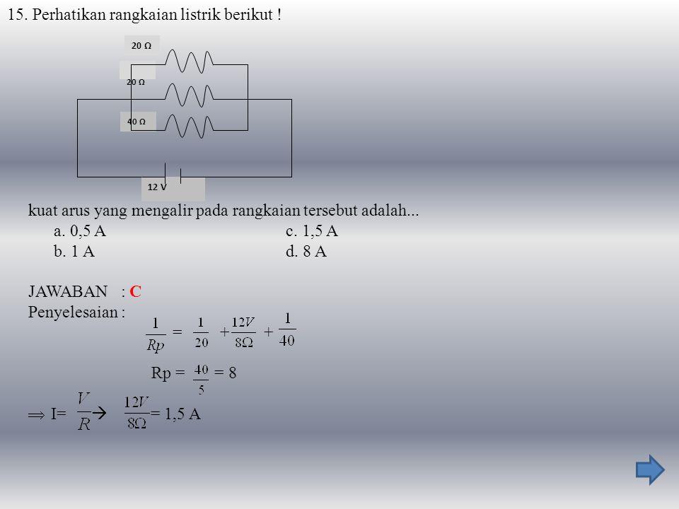 15. Perhatikan rangkaian listrik berikut !
