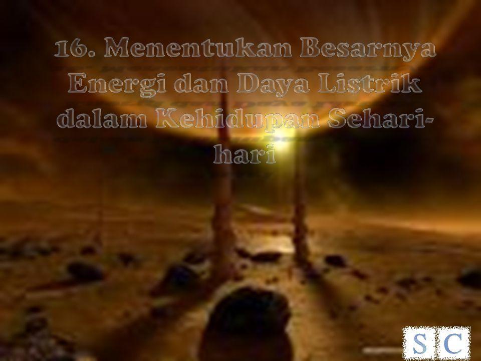 16. Menentukan Besarnya Energi dan Daya Listrik dalam Kehidupan Sehari- hari