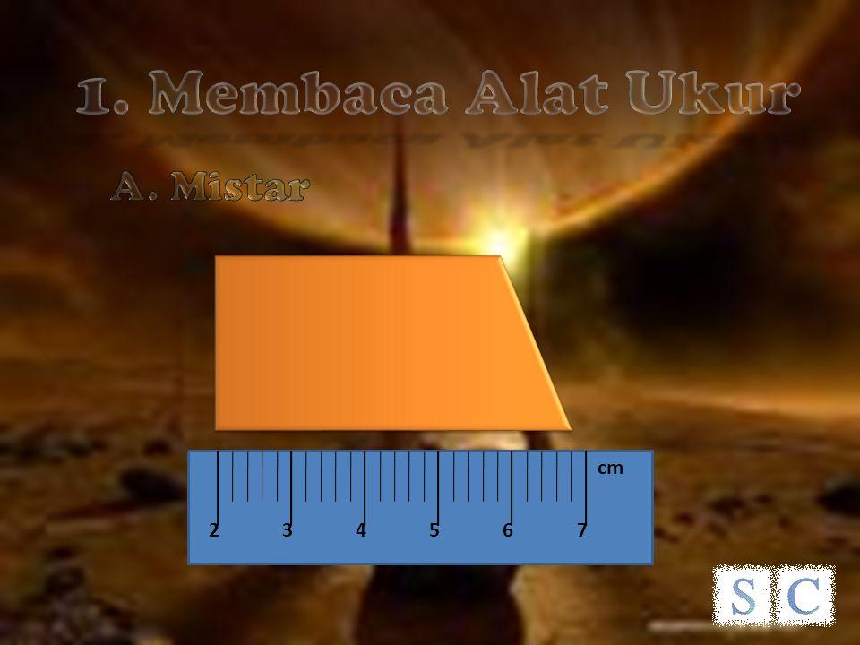 1. Membaca Alat Ukur A. Mistar 4 3 7 6 5 2 cm