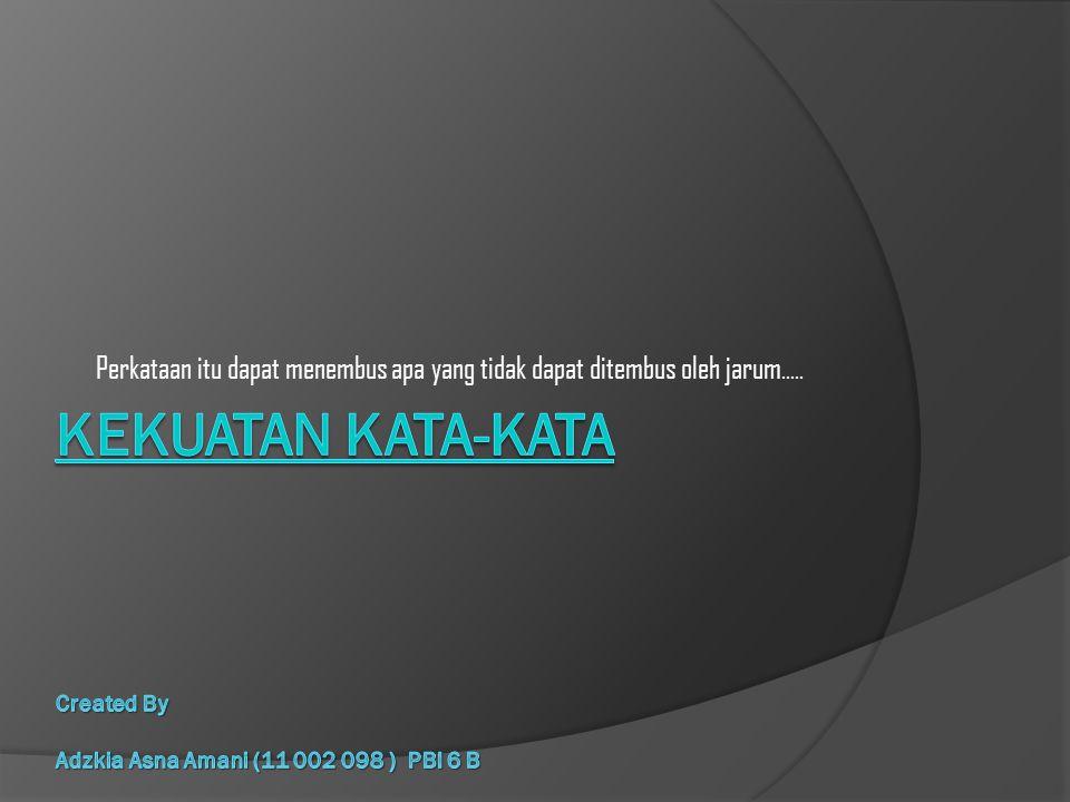 Kekuatan kata-kata Created By Adzkia Asna Amani (11 002 098 ) PBI 6 B
