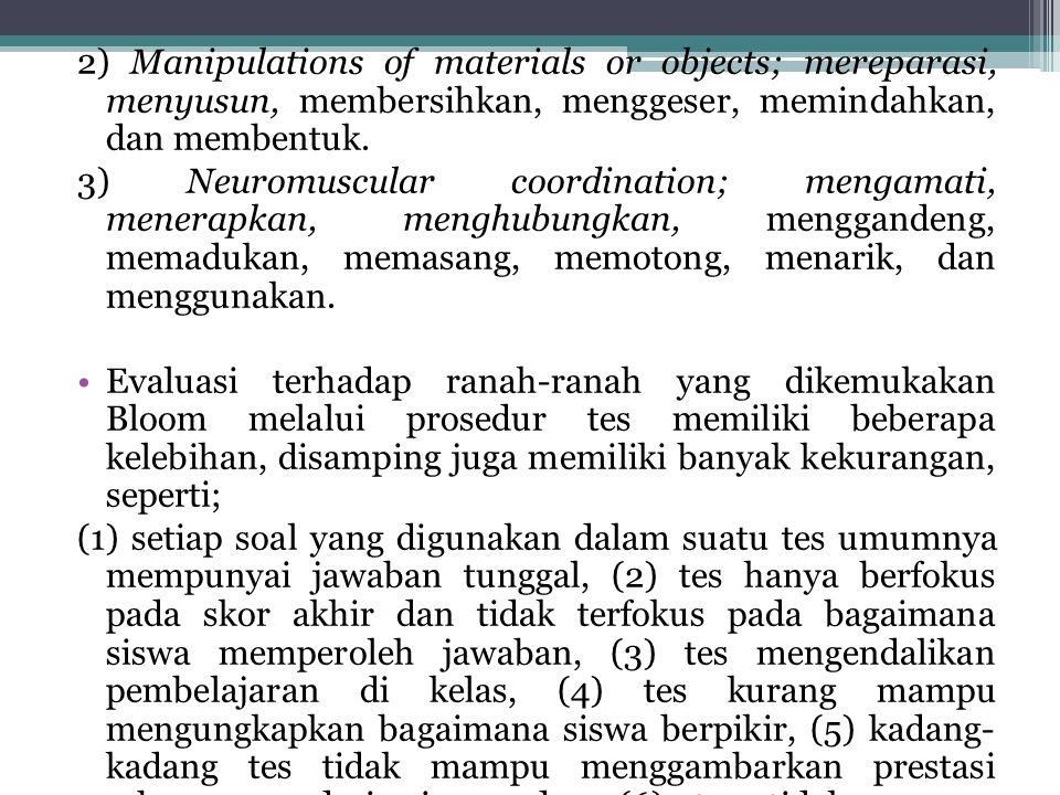 2) Manipulations of materials or objects; mereparasi, menyusun, membersihkan, menggeser, memindahkan, dan membentuk.