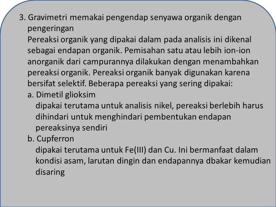 3. Gravimetri memakai pengendap senyawa organik dengan