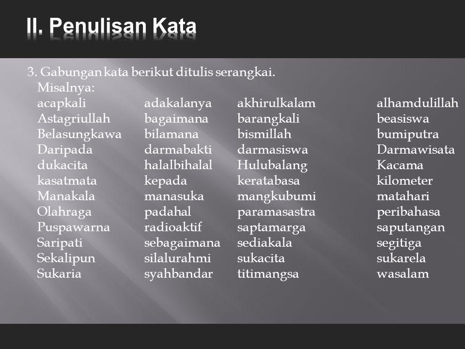 II. Penulisan Kata 3. Gabungan kata berikut ditulis serangkai.