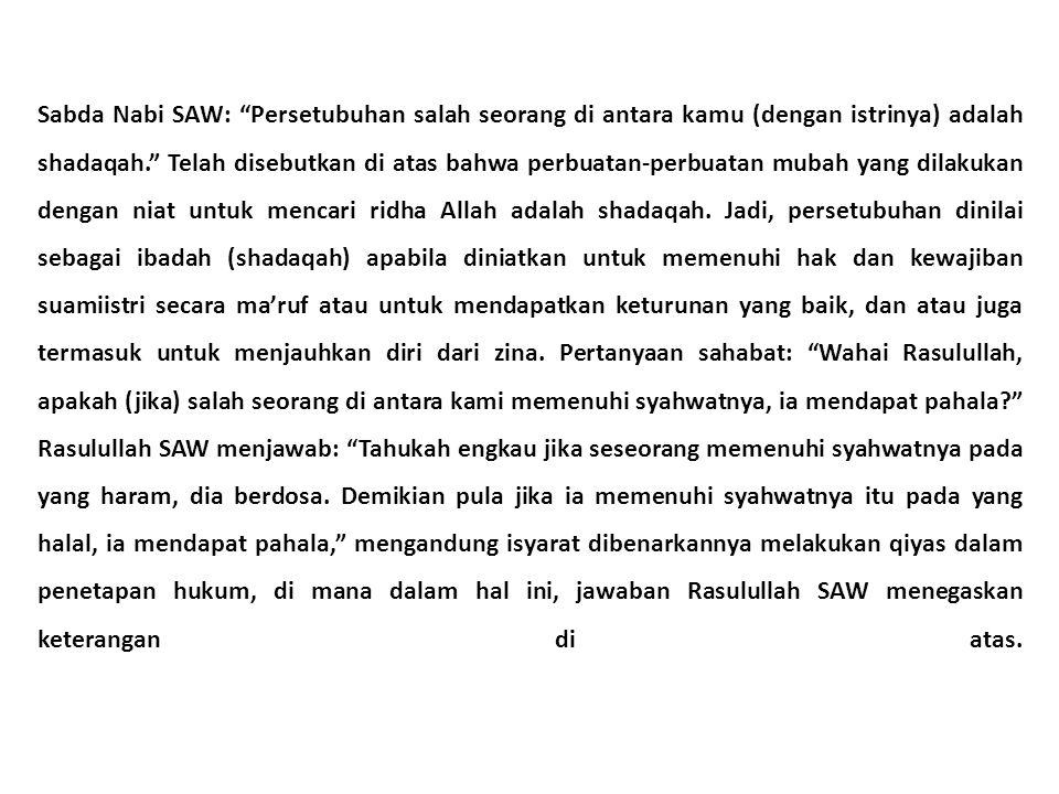 Sabda Nabi SAW: Persetubuhan salah seorang di antara kamu (dengan istrinya) adalah shadaqah. Telah disebutkan di atas bahwa perbuatan-perbuatan mubah yang dilakukan dengan niat untuk mencari ridha Allah adalah shadaqah.