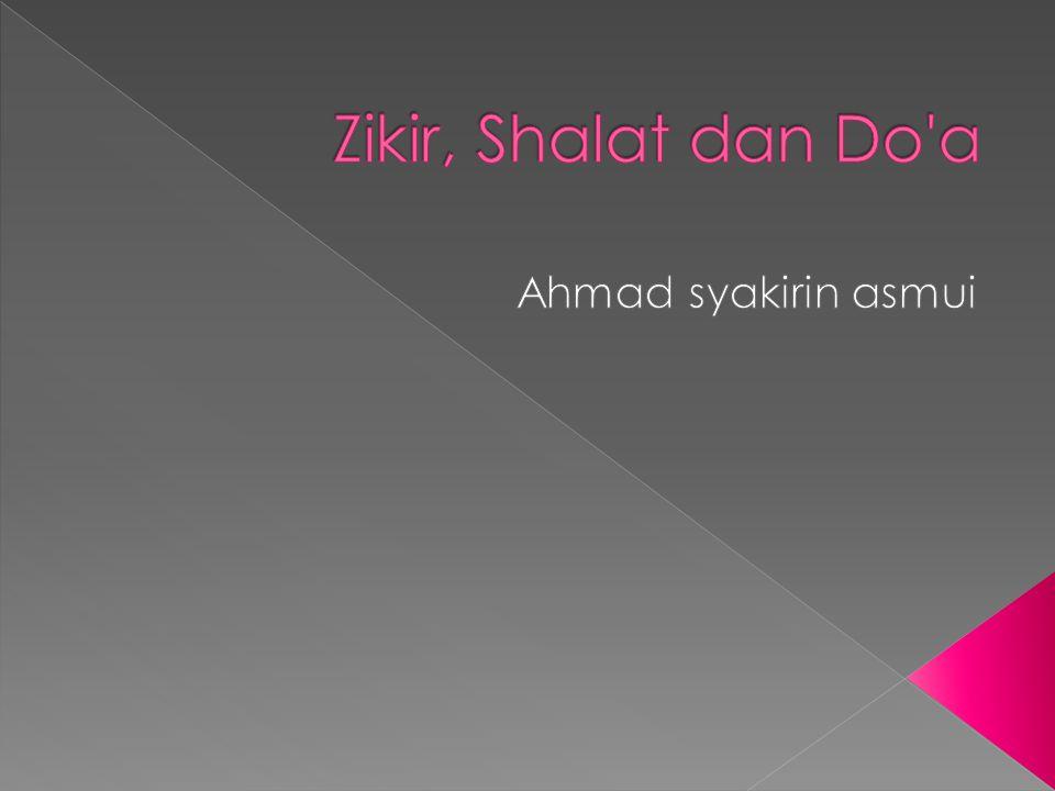 Zikir, Shalat dan Do a Ahmad syakirin asmui