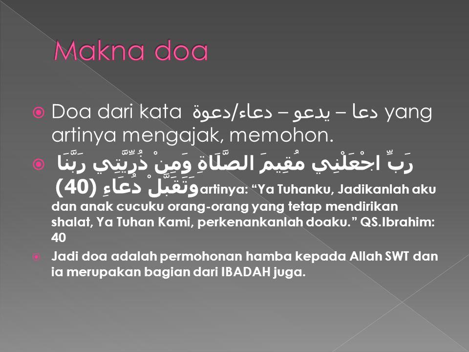 Makna doa Doa dari kata دعا – يدعو – دعاء/دعوة yang artinya mengajak, memohon.