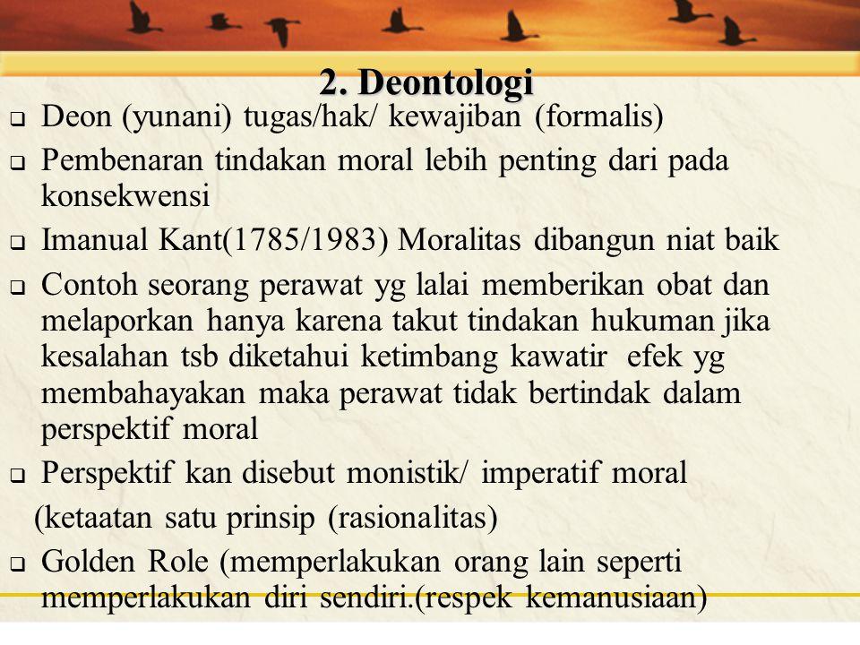 2. Deontologi Deon (yunani) tugas/hak/ kewajiban (formalis)