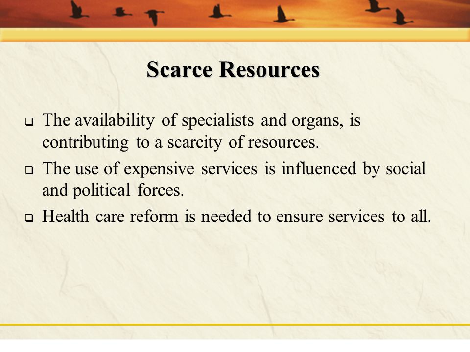 Scarce Resources The availability of specialists and organs, is contributing to a scarcity of resources.