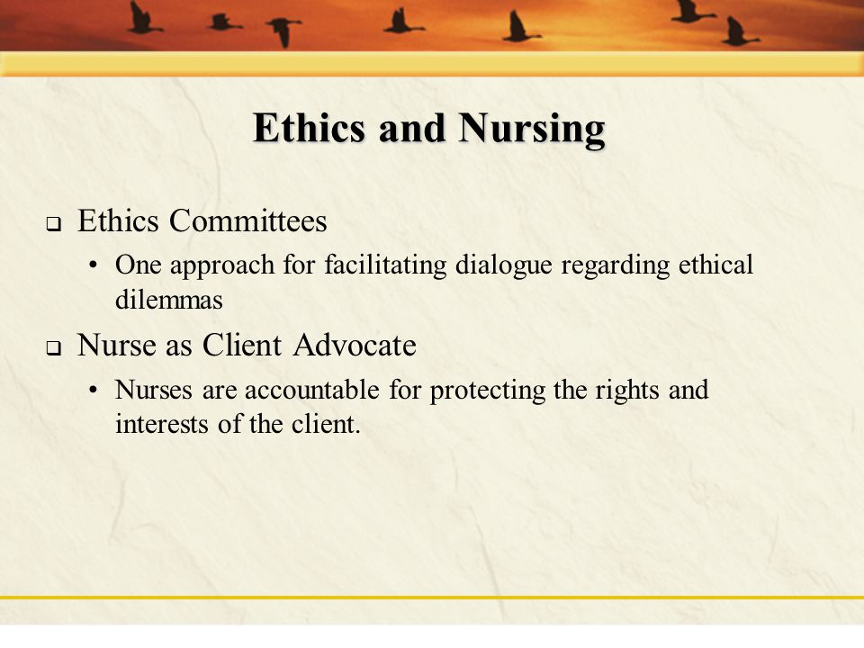 Ethics and Nursing Ethics Committees Nurse as Client Advocate