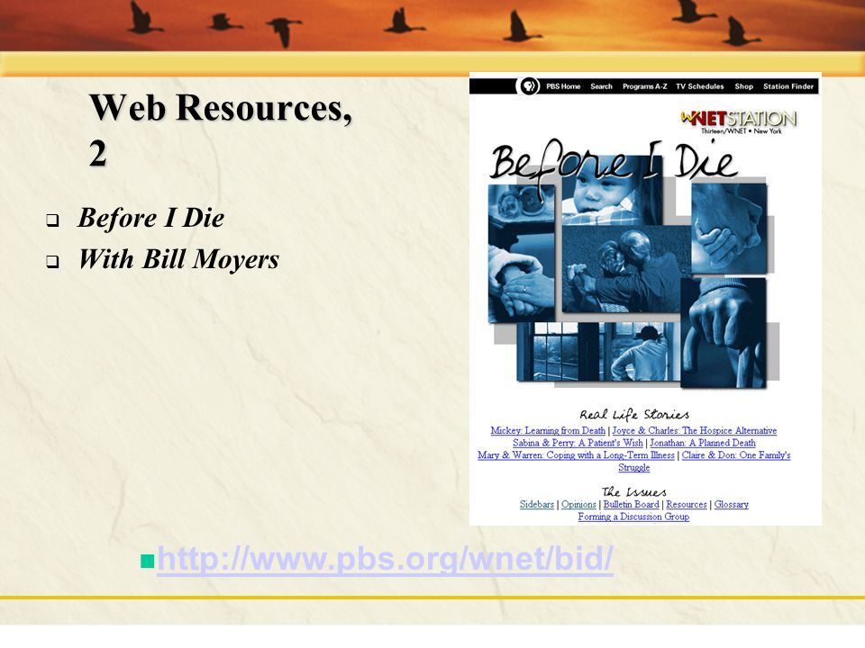Web Resources, 2 http://www.pbs.org/wnet/bid/ Before I Die