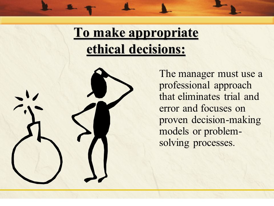 To make appropriate ethical decisions: