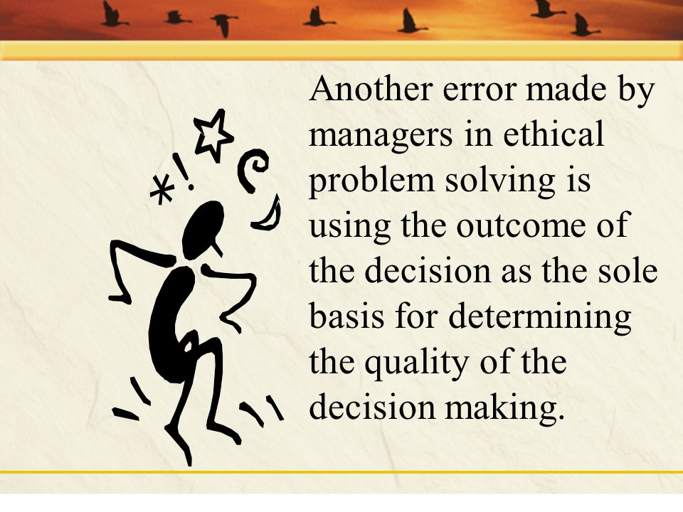 Another error made by managers in ethical problem solving is