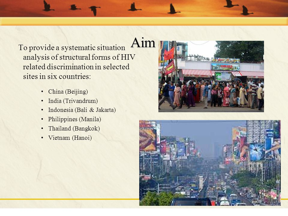 Aim To provide a systematic situation analysis of structural forms of HIV related discrimination in selected sites in six countries: