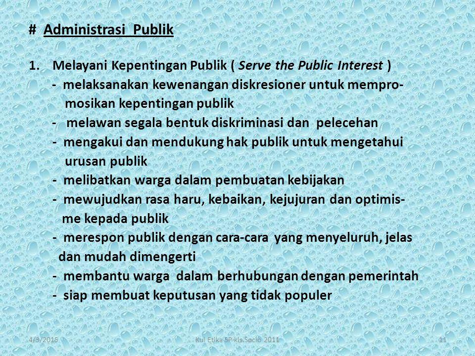 # Administrasi Publik Melayani Kepentingan Publik ( Serve the Public Interest ) - melaksanakan kewenangan diskresioner untuk mempro-