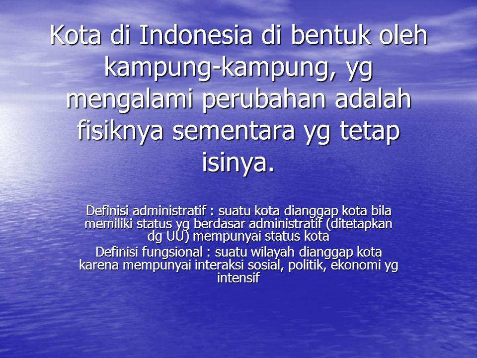 Kota di Indonesia di bentuk oleh kampung-kampung, yg mengalami perubahan adalah fisiknya sementara yg tetap isinya.