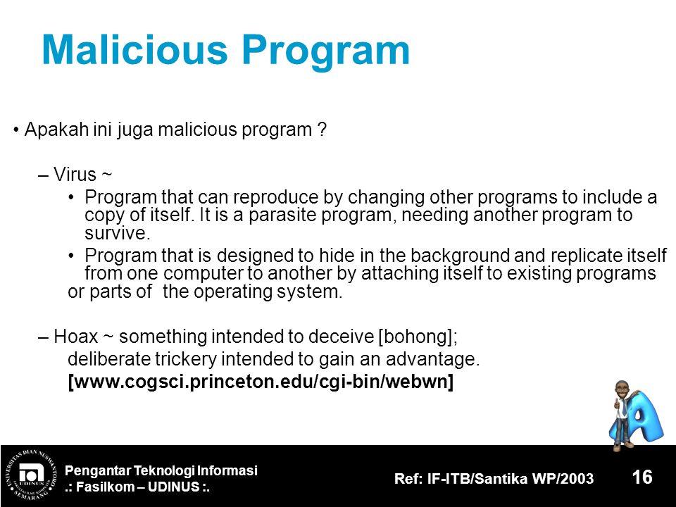 Malicious Program • Apakah ini juga malicious program – Virus ~