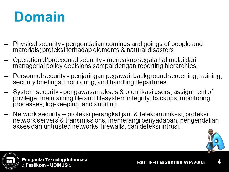 Domain – Physical security - pengendalian comings and goings of people and materials; proteksi terhadap elements & natural disasters.