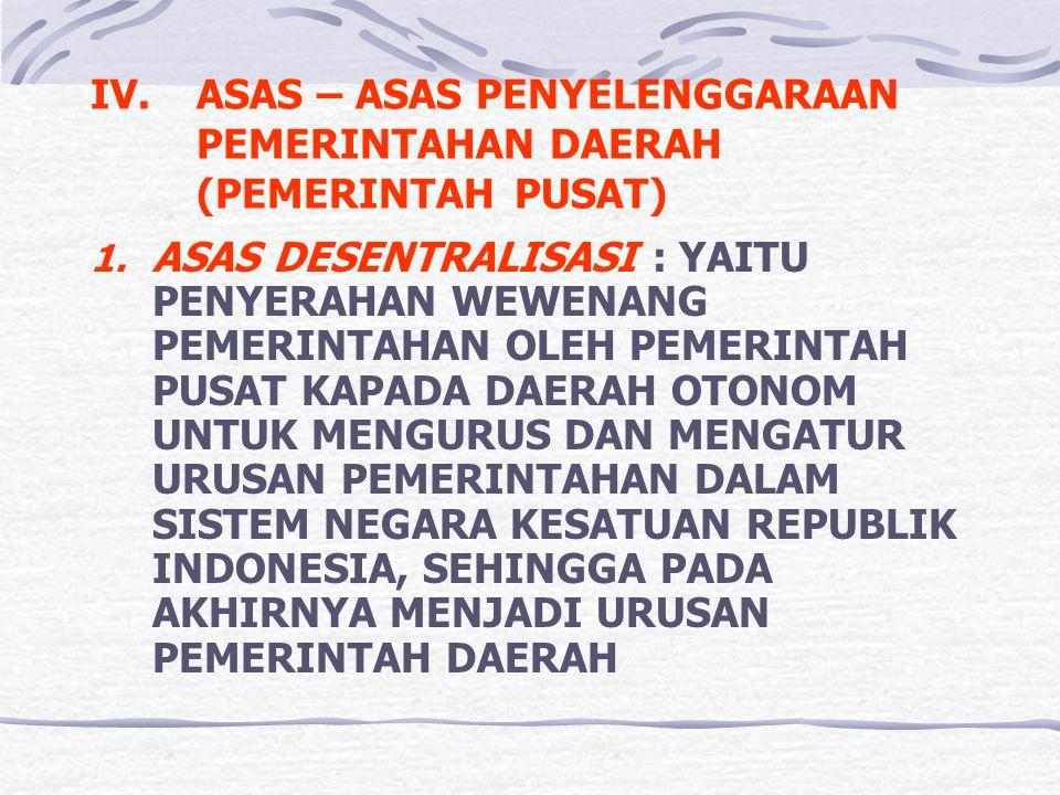 IV. ASAS – ASAS PENYELENGGARAAN PEMERINTAHAN DAERAH (PEMERINTAH PUSAT)