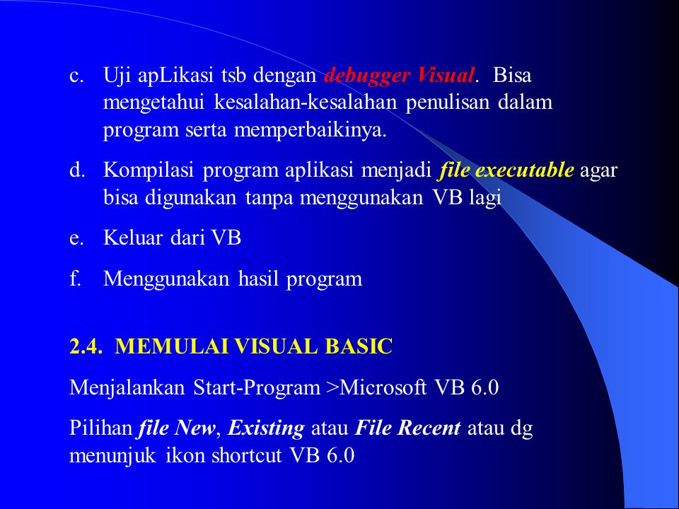 Uji apLikasi tsb dengan debugger Visual. Bisa