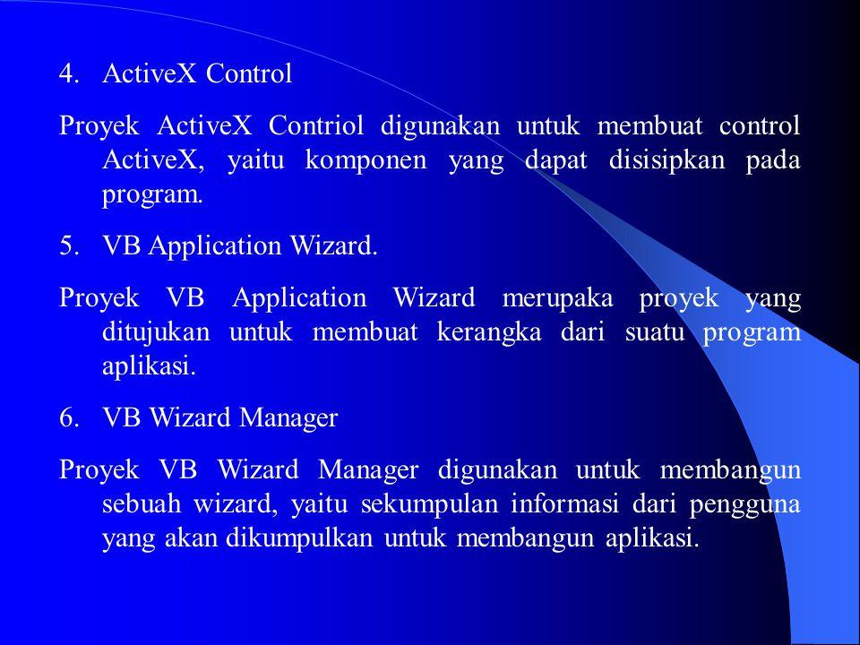 ActiveX Control Proyek ActiveX Contriol digunakan untuk membuat control ActiveX, yaitu komponen yang dapat disisipkan pada program.
