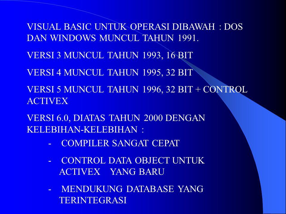 VISUAL BASIC UNTUK OPERASI DIBAWAH : DOS DAN WINDOWS MUNCUL TAHUN 1991.