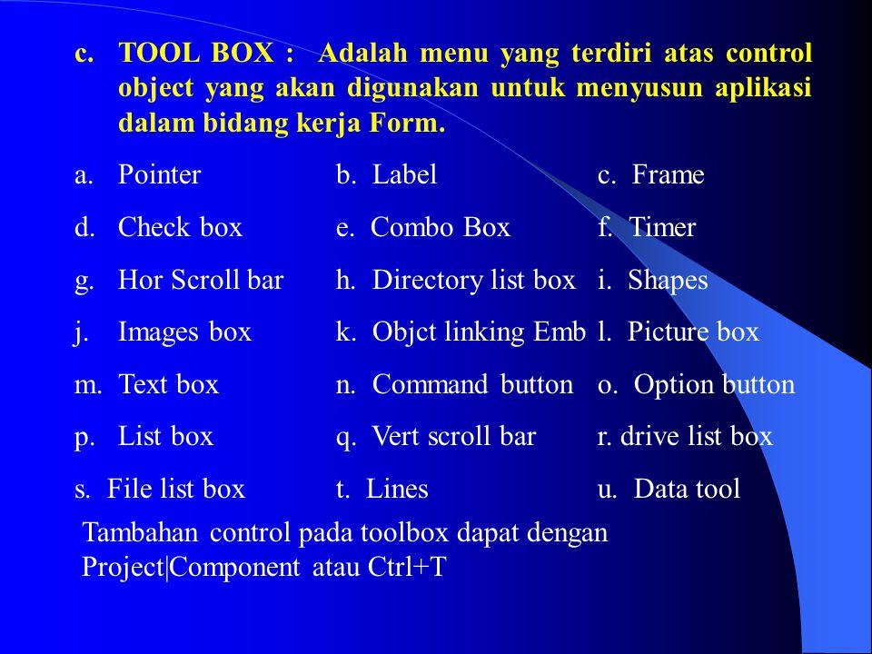 c. TOOL BOX : Adalah menu yang terdiri atas control object yang akan digunakan untuk menyusun aplikasi dalam bidang kerja Form.