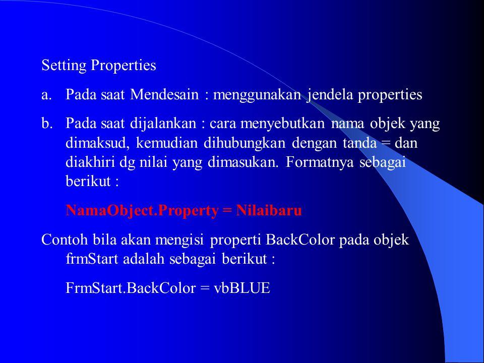 Setting Properties Pada saat Mendesain : menggunakan jendela properties.