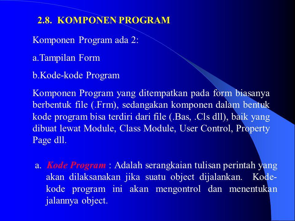 2.8. KOMPONEN PROGRAM Komponen Program ada 2: Tampilan Form. Kode-kode Program.