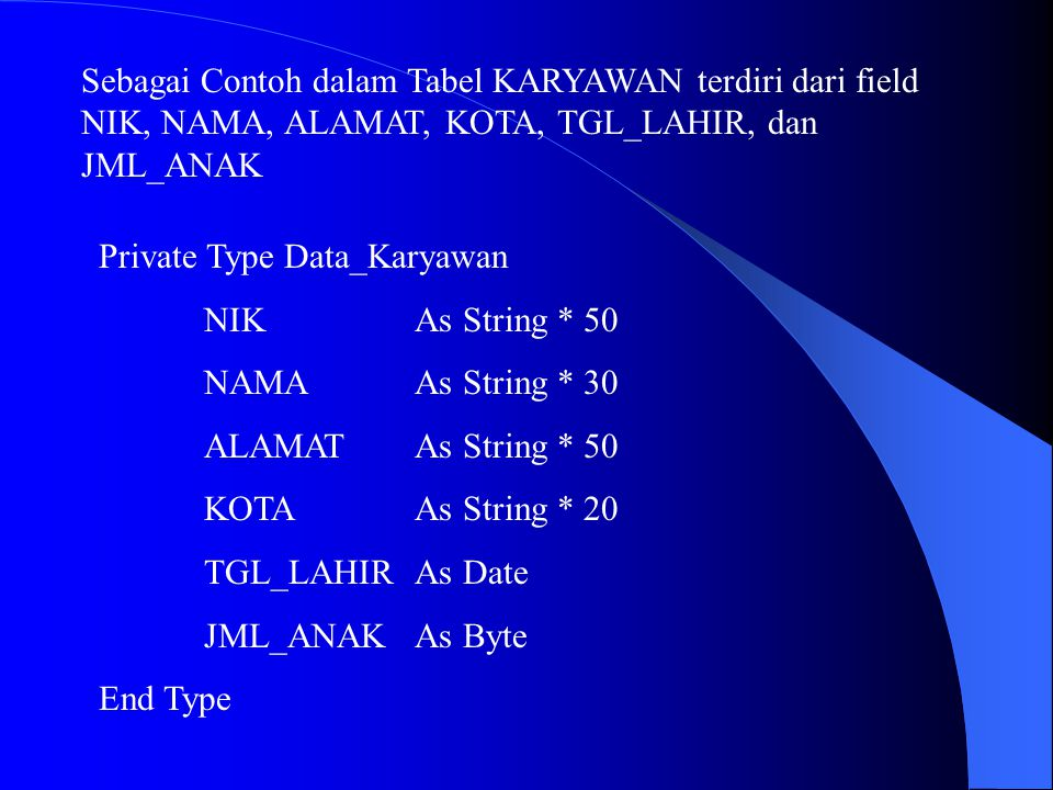 Sebagai Contoh dalam Tabel KARYAWAN terdiri dari field NIK, NAMA, ALAMAT, KOTA, TGL_LAHIR, dan JML_ANAK